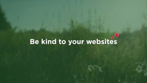 "Photo with text: ""Be kind to your websites"""